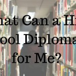 what can a High School Diploma do for me?